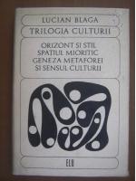Lucian Blaga - Trilogia culturii. Orizont si stil. Spatiul mioritic. Geneza metaforei si sensul culturii