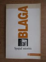 Lucian Blaga - Trilogia culturii. Spatiul mioritic