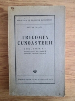 Anticariat: Lucian Blaga - Trilogia cunoasterii. Eonul dogmatic. Cunoasterea luciferica. Censura transcendenta (1943)