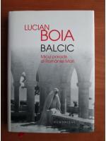 Lucian Boia - Balcic. Micul paradis al Romaniei Mari
