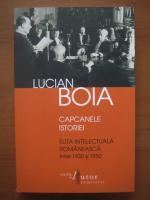 Lucian Boia - Capcanele istoriei. Elita intelectuala romaneasca intre 1930-1950