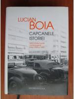 Lucian Boia - Capcanele istoriei. Elita intelectuala romaneasca intre 1930 si 1950