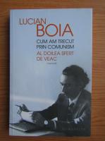 Anticariat: Lucian Boia - Cum am trecut prin comunism. Al doilea sfert de veac