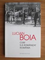 Anticariat: Lucian Boia - Cum s-a romanizat Romania