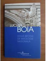 Lucian Boia - Doua secole de mitologie nationala