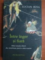 Anticariat: Lucian Boia - Intre inger si fiara. Mitul omului diferit din Antichitate pana in zilele noastre (editia 2003)