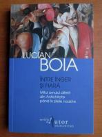 Anticariat: Lucian Boia - Intre inger si fiara. Mitul omului diferit din antichitate pana in zilele noastre