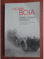 Lucian Boia - Primul Razboi Mondial. Controverse, paradoxuri, reinterpretari