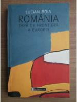 Anticariat: Lucian Boia - Romania, tara de frontiera a Europei