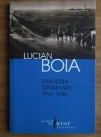 Lucian Boia - Tragedia Germaniei 1914-1945