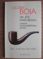 Anticariat: Lucian Boia - Un joc fara reguli. Despre imprevizibilitatea istoriei