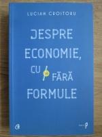 Lucian Croitoru - Despre economie, cu si fara formule