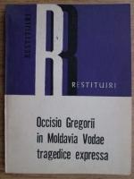 Lucian Drimba - Occisio Gregorii in Moldavia Vodae tragedice expressa sau Uciderea lui Grigore Voda in Moldova, expusa in forma de piesa de teatru