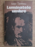 Anticariat: Lucian Dumitrescu - Luminatele umbre