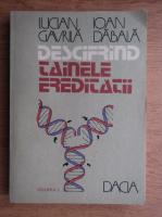 Anticariat: Lucian Gavrila - Descifrand tainele ereditatii (volumul 1)