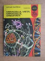 Lucian Gavrila - Miracolul vietii, miracolul ereditatii