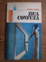 Anticariat: Lucian Ionica - Ziua confuza