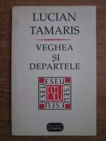 Lucian Tamaris - Veghea si departele