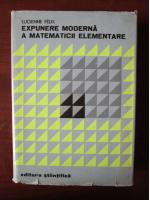 Anticariat: Lucienne Felix - Expunere moderna a matematicii elementare