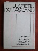 Lucretiu Patrascanu - Curente si tendinte in filozofia romaneasca