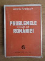 Lucretiu Patrascanu - Problemele de baza ale Romaniei
