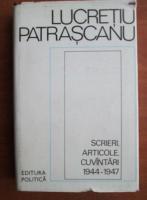 Anticariat: Lucretiu Patrascanu - Scrieri, articole, cuvantari 1944-1947