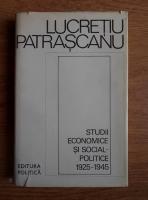 Lucretiu Patrascanu - Studii economice si social-politice 1925-1945