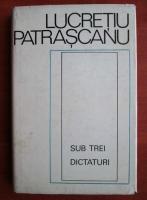 Anticariat: Lucretiu Patrascanu - Sub trei dictaturi
