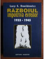 Anticariat: Lucy S. Dawidowicz - Razboiul impotriva evreilor 1933-1945