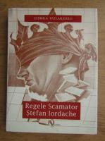 Anticariat: Ludmila Patlanjoglu - Regele scamator Stefan Iordache