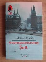 Anticariat: Ludmila Ulitkaia - Al dumneavoastra sincer, Surik