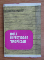 Anticariat: Ludovic Paun - Boli infectioase tropicale