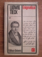 Anticariat: Ludwig Tieck - Enigmaticul