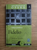 Ludwig van Beethoven - Fidelio (volumul 3)