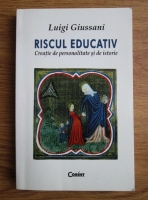 Luigi Giussani - Riscul educativ. Creatie de personalitate si de istorie