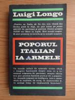 Anticariat: Luigi Longo - Poporul italian ia armele