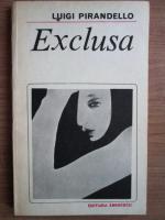 Anticariat: Luigi Pirandello - Exclusa