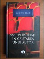 Anticariat: Luigi Pirandello - Sase personaje in cautarea unui autor