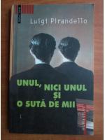 Anticariat: Luigi Pirandello - Unul, nici unul si o suta de mii