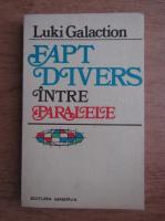 Luki Galaction - Fapt divers intre paralele