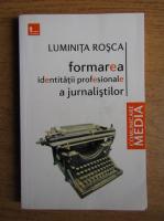 Luminita Rosca - Formarea identitatii profesionale a jurnalistilor