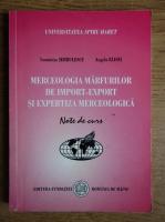 Anticariat: Luminita Serbulescu - Merceologia marfurilor de import-export si expertiza merceologica