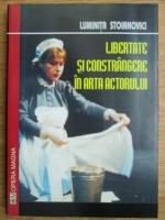 Luminita Stoianovici - Libertate si constrangere in arta actorului