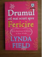 Anticariat: Lynda Field - Drumul cel mai scurt spre fericire