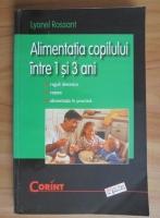 Lyonel Rossant - Alimentatia copilului intre 1 si 3 ani