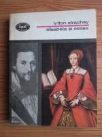Anticariat: Lytton Strachey - Elisabeta si Essex
