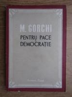 Anticariat: M. Gorchi - Pentru pace si democratie