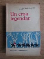 M. Gubelman - Un erou legendar