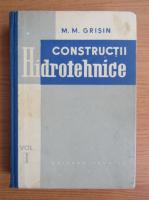 M. M. Grisin - Constructii hidrotehnice (volumul 1)
