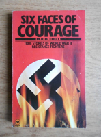 Anticariat: M. R. D. Foot - Six faces of courage. True stories of World War II. Resistance fighters